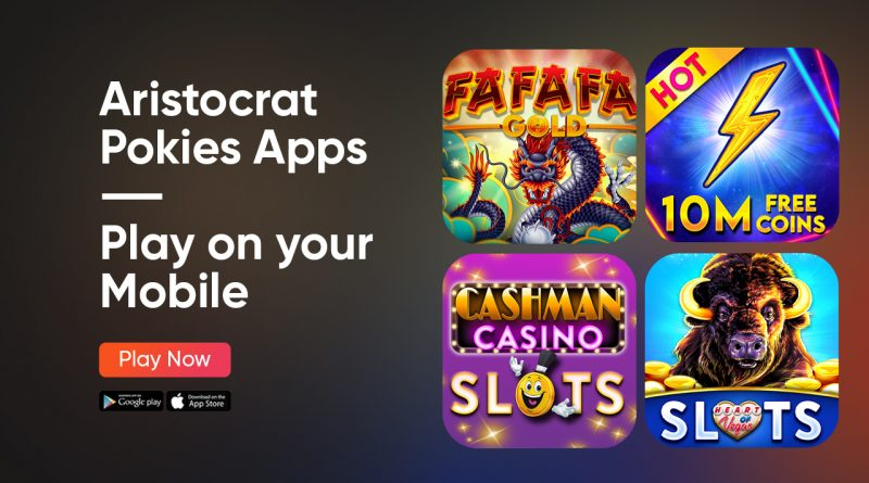 Aristocrat Pokies Apps - Play on your Mobile